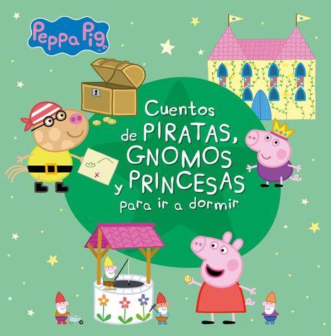 PEPPA PIG. CUENTOS DE PIRATAS GNOMOS Y PRINCESAS PARA IR A DORMIR