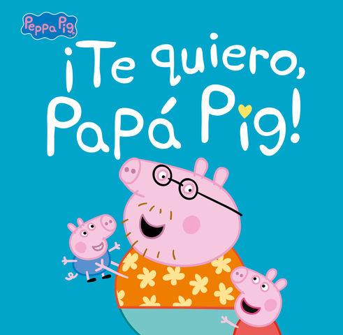 TE QUIERO PAPA PIG