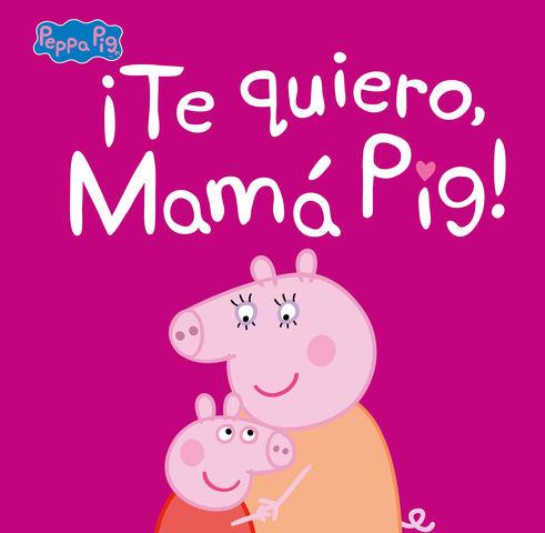 TE QUIERO MAMA PIG