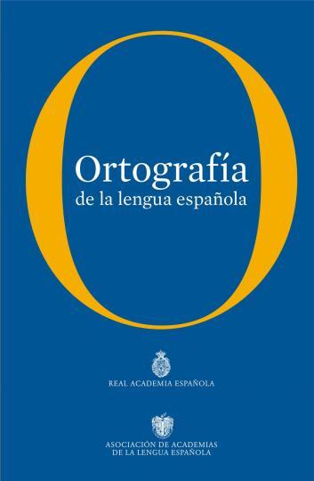 ORTOGRAFIA DE LA LENGUA ESPAÑOLA - Real Academia Española