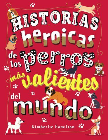 HISTORIAS HEROICAS DE LOS PERROS MAS VALIENTES DEL