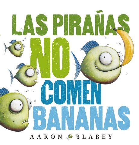 PIRAÑAS NO COMEN BANANAS,LAS
