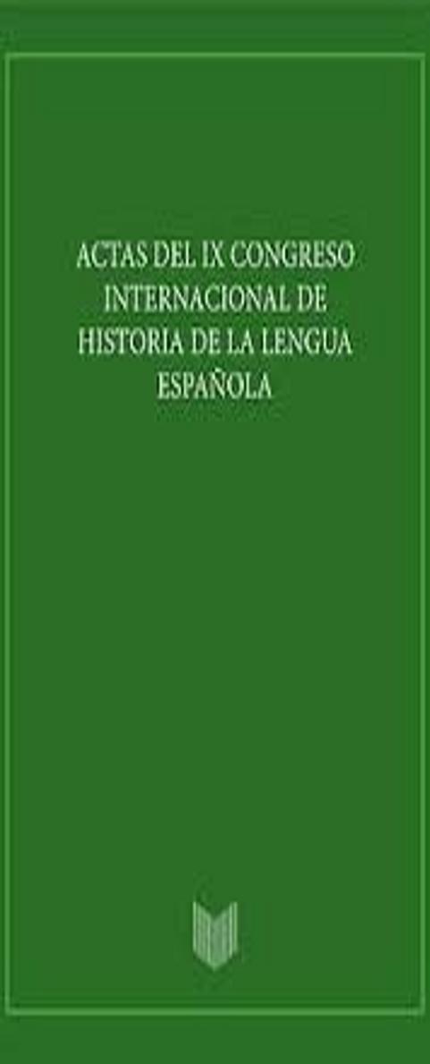 ACTAS IX CONGRESO INTERNACIONAL HISTORIA LENGUA ESPAÑOLA Vol.1 y 2