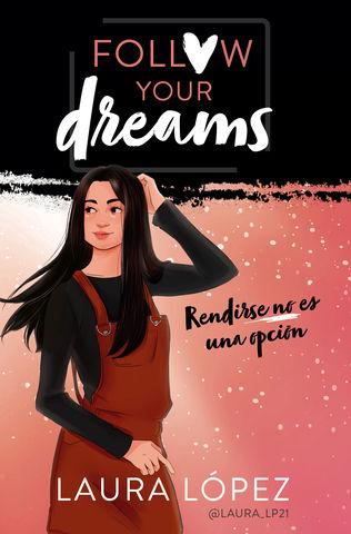 FOLLOW YOUR DREAMS: RENDIRSE NO ES UNA OPCION