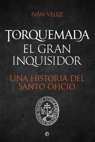 TORQUEMADA EL GRAN INQUISIDOR UNA HISTORIA DEL SANTO OFICIO