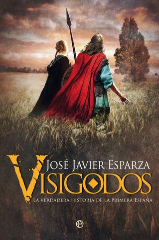 VISIGODOS LA VERDADERA HISTORIA DE LA PRIMERA ESPAÑA