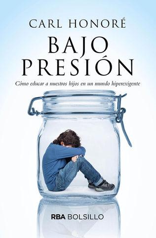 BAJO PRESION  Como educar a nuestros hijos en un mundo supeexigente