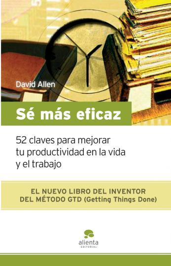 SÉ MÁS EFICAZ - 52 Claves para mejorar tu productividad en la vida ...