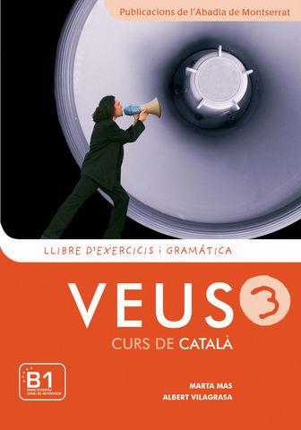 VEUS: CURS DE CATALÀ 3 Llibre d´exercicis i gramàtica
