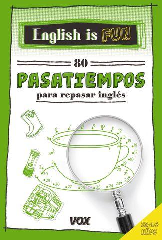 ENGLISH IS FUN:  80 PASATIEMPOS PARA REPASAR INGLES 13-14 AÑOS